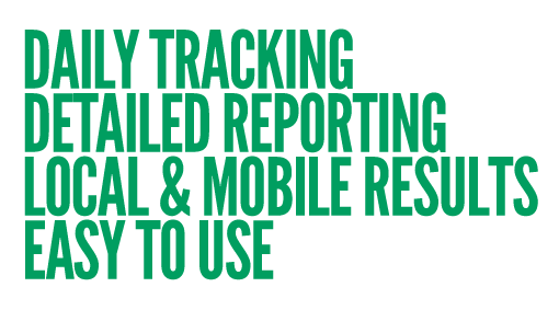 Daily Tracking, Detailed Reporting, Local & Mobile Results, Easy to Use