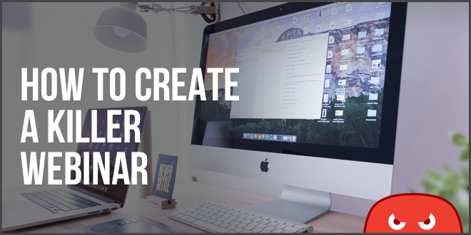 how to create a killer webinar