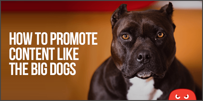 Promote Content Like The Big Dogs