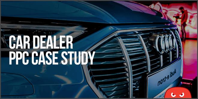 car dealership ppc case study